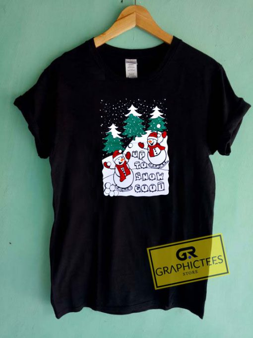 Up To Snow Good Christmas Tee Shirts