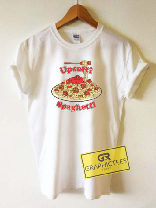 Upsetti Spaghetti Tee Shirts