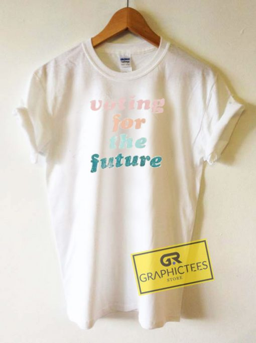 Voting For The Future Tee Shirts