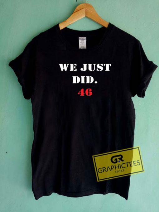 We Just Did 46 Tee Shirts