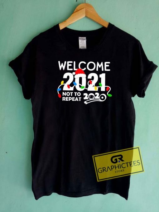 Welcome 2021 Not To Repeat Tee Shirts