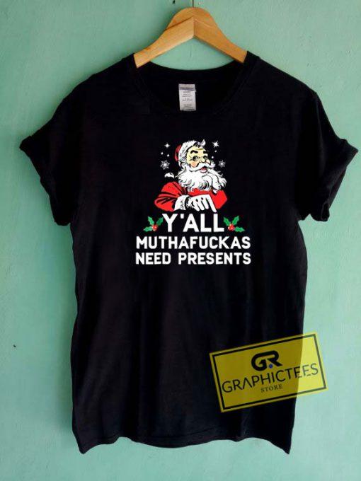 Yall Muthafuckas Need Presents Tee Shirts