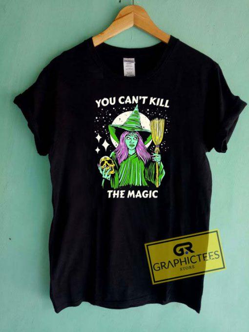 You Cant Kill The Magic Tee Shirts