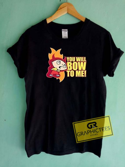 You Will Bow To Me Tee Shirts