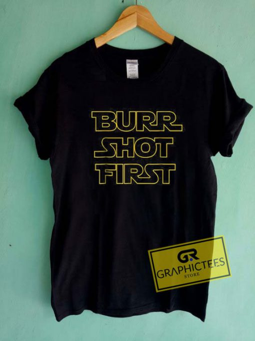Burr Shot First Tee Shirts