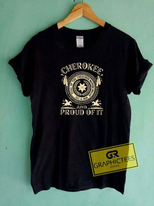Cherokee And Proud Of ItTee Shirts