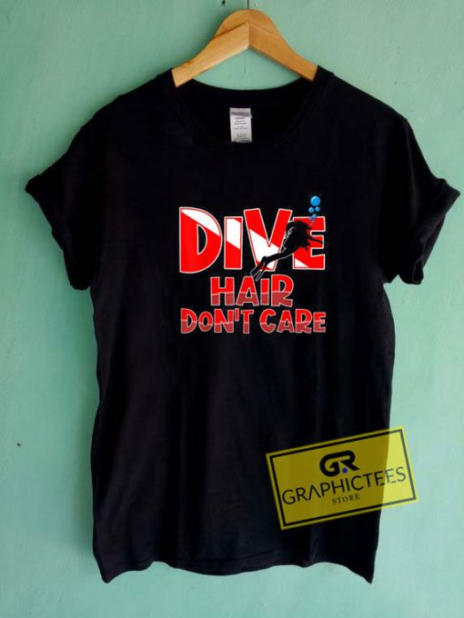 Dive Hair Dont Care Tee Shirts