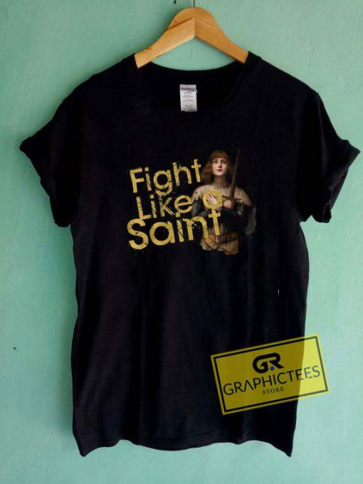 Fight Like A SaintTee Shirts