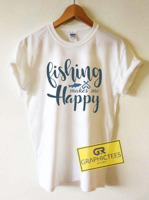 Fishing Makes Me HappyTee Shirts