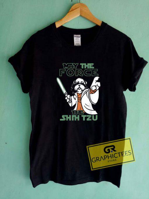 Force Be Shih Tzu Tee Shirts