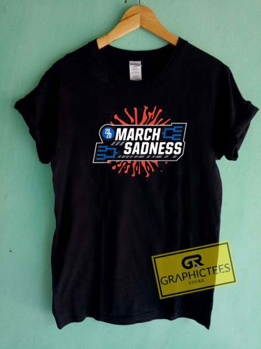 Funny March SadnessTee Shirts