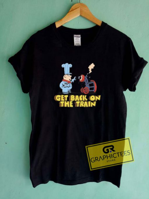 Get Back On The Train Tee Shirts