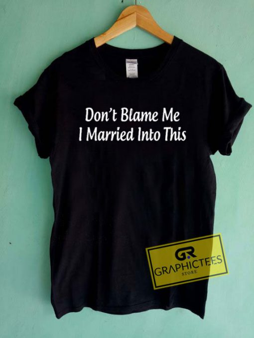I Married Into ThisTee Shirts