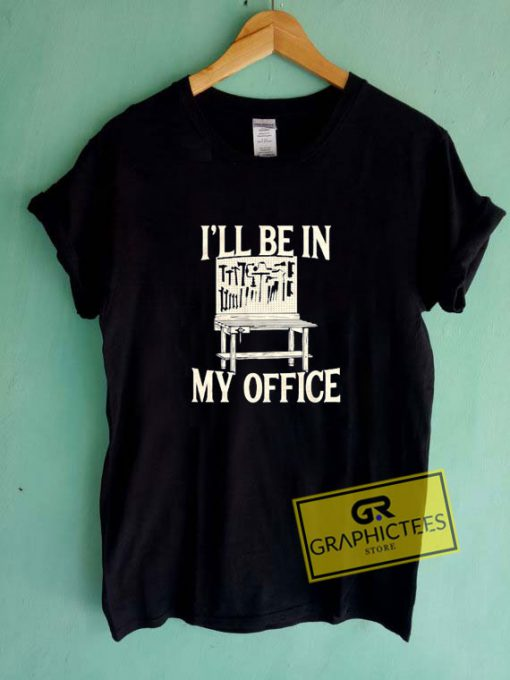 Ill Be In My OfficeTee Shirts