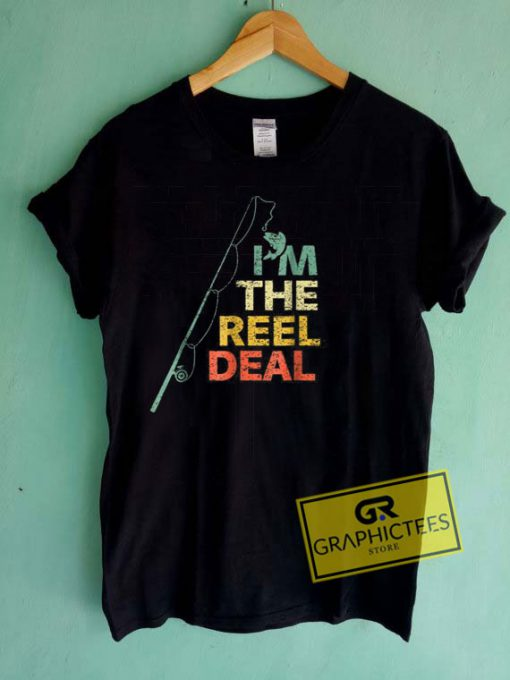 I'm The Reel Deal Tee Shirts