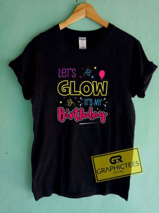 Lets Glow Its My BirthdayTee Shirts