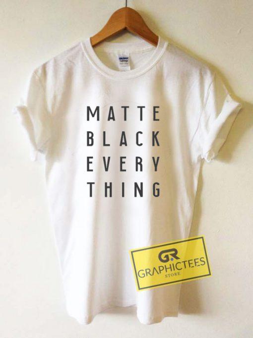 Matte Black Every Thing Tee Shirts