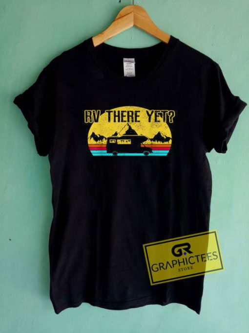 Rv There Yet Tee Shirts