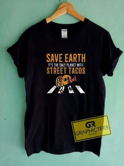 Save Earth Street TacosTee Shirts