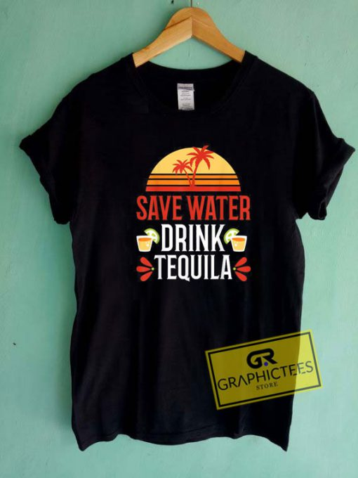 Save Water Drink Tequila Tee Shirts