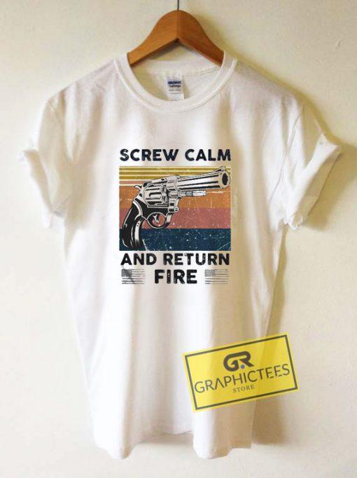 Screw Calm And Return FireTee Shirts