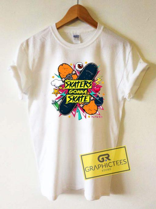 Skaters Gonna SkateTee Shirts