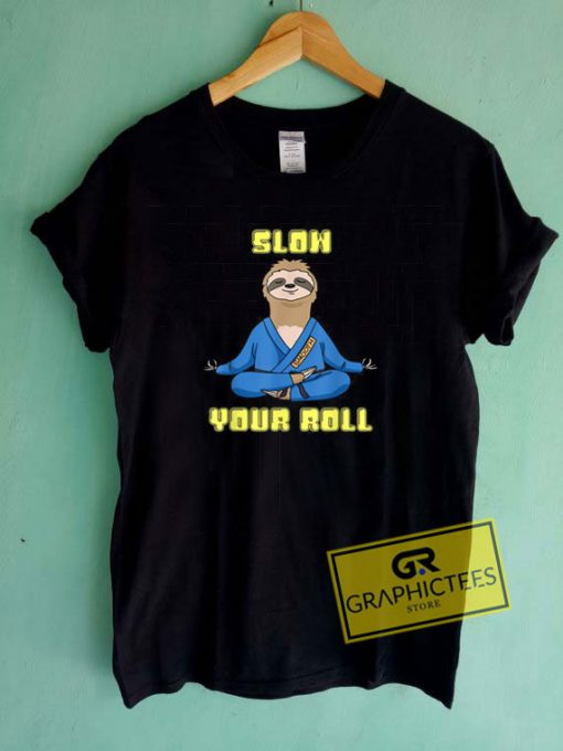 Slow Your Roll  Tee Shirts