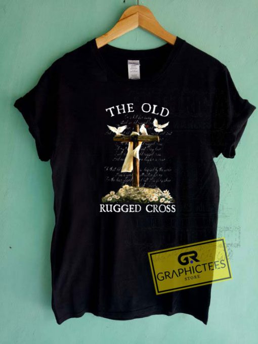 The Old Rugged CrossTee Shirts