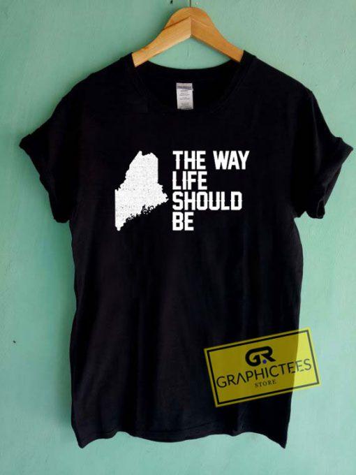 The Way Life Should Be Tee Shirts