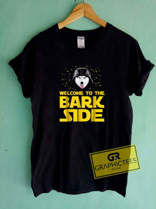 Welcome To The Bark SideTee Shirts