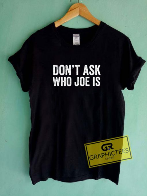 Who Joe Is Tee Shirts