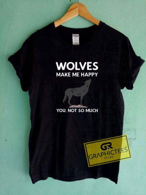 Wolves Make Me HappyTee Shirts