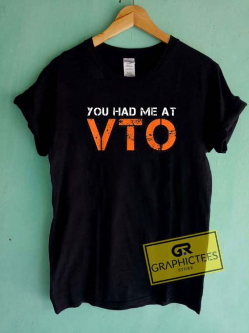 You Had Me At Vto  Tee Shirts
