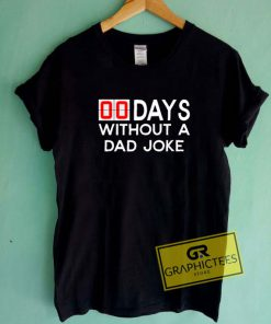 00 Days Without A Dad JokeTee Shirts