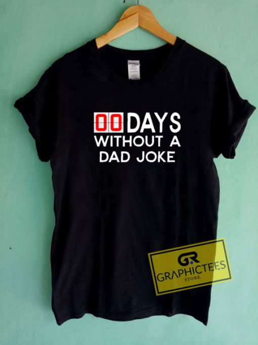 00 Days Without A Dad Joke Tee Shirts