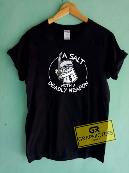 A Salt With A Deadly WeaponTee Shirts