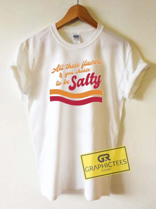 All Flavors To Be Salty Tee Shirts