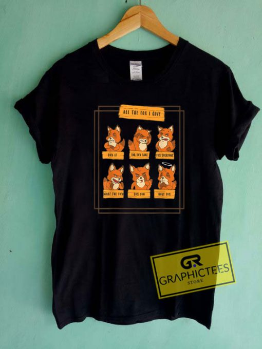All The Fox I GiveTee Shirts