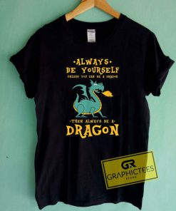 Always Be YourselfTee Shirts