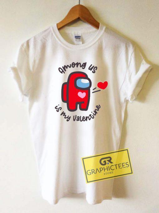 Among Us Is My ValentineTee Shirts