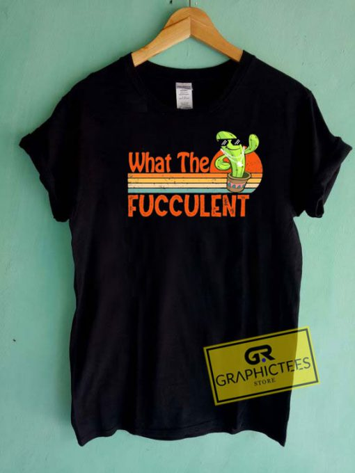 Cactus What The Fucculent Tee Shirts