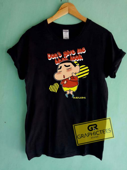 Dont Give Me That Look Tee Shirts