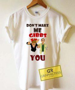 Dont Make Me Gibbs YouTee Shirts