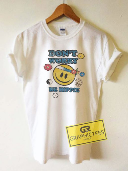 Dont Worry Be HappyTee Shirts