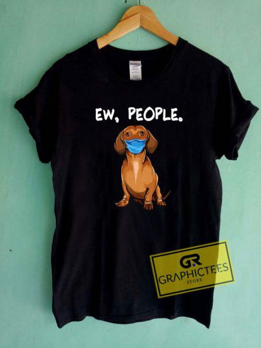 Ew People Dog Face Mask Tee Shirts