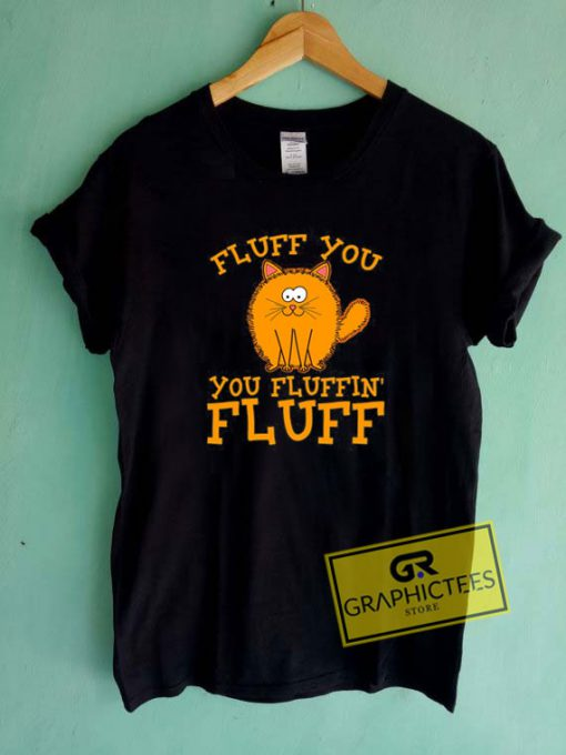 Fluff You Fluffin Tee Shirts