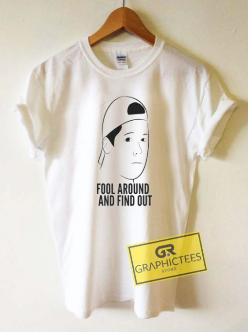 Fool Around And Find OutTee Shirts
