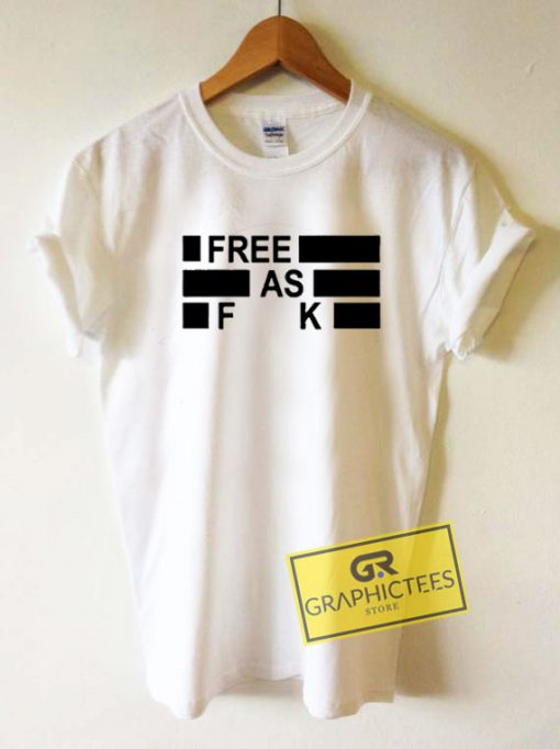 Free As Fuck Tee Shirts