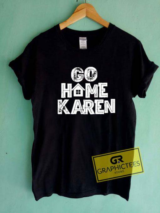 Go Home KarenTee Shirts