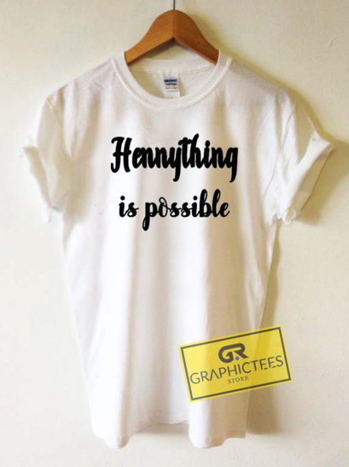 Hennything Is Possible Tee Shirts